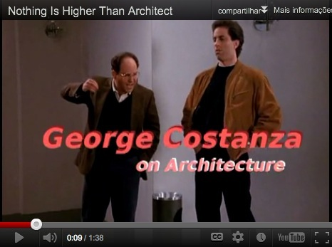 george constanza seinfeld arquitetura Nada é maior do que ser arquitero por George Constanza